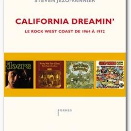 CALIFORNIA DREAMIN' Le rock West Coast de 1964 à 1972
