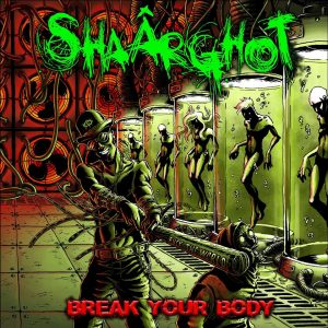 Shaârghot – Break your body