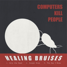 COMPUTERS KILL PEOPLE – Healing Bruises
