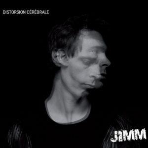 JIMM - Distorsion Cérébrale