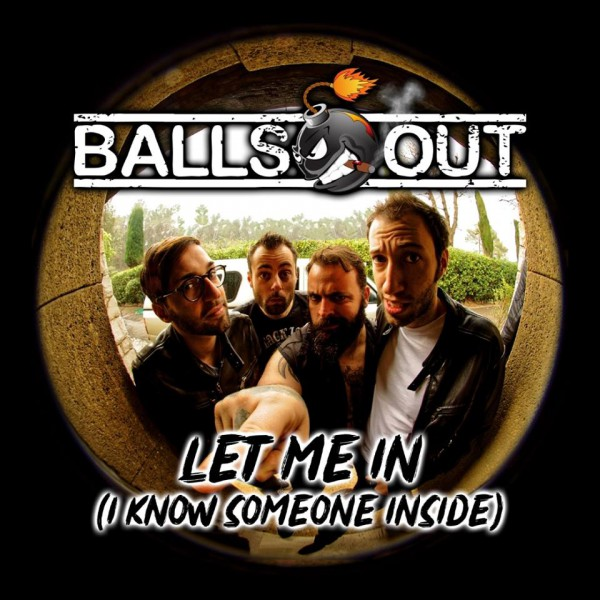 BALLS OUT - Let Me In (I Know Someone Inside)