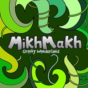 MIKHMAKH - Groovy Wonderland