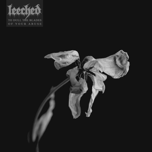 LEECHED-To dull the blades of your abuse