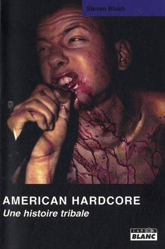 AMERICAN HARDCORE «Une Histoire Tribale»