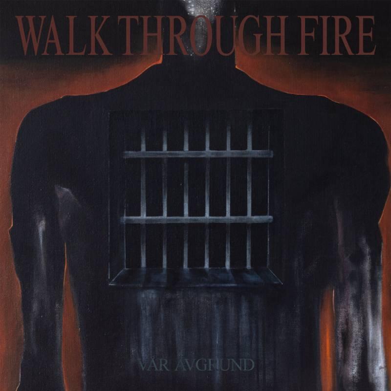 WALK THROUGH FIRE – Var Avgrund