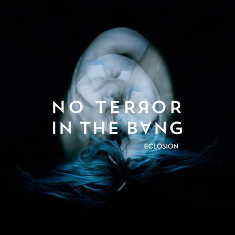 NO TERROR IN THE BANG – Eclosion